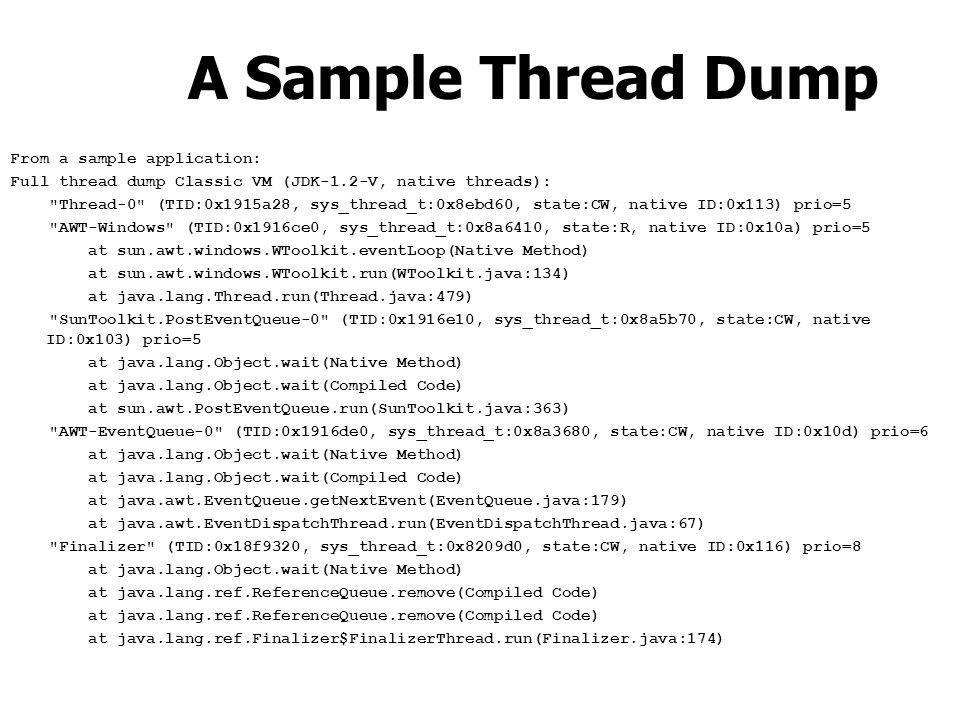 A Sample Thread Dump From a sample application: Full thread dump Classic VM (JDK-1.2-V, native threads):