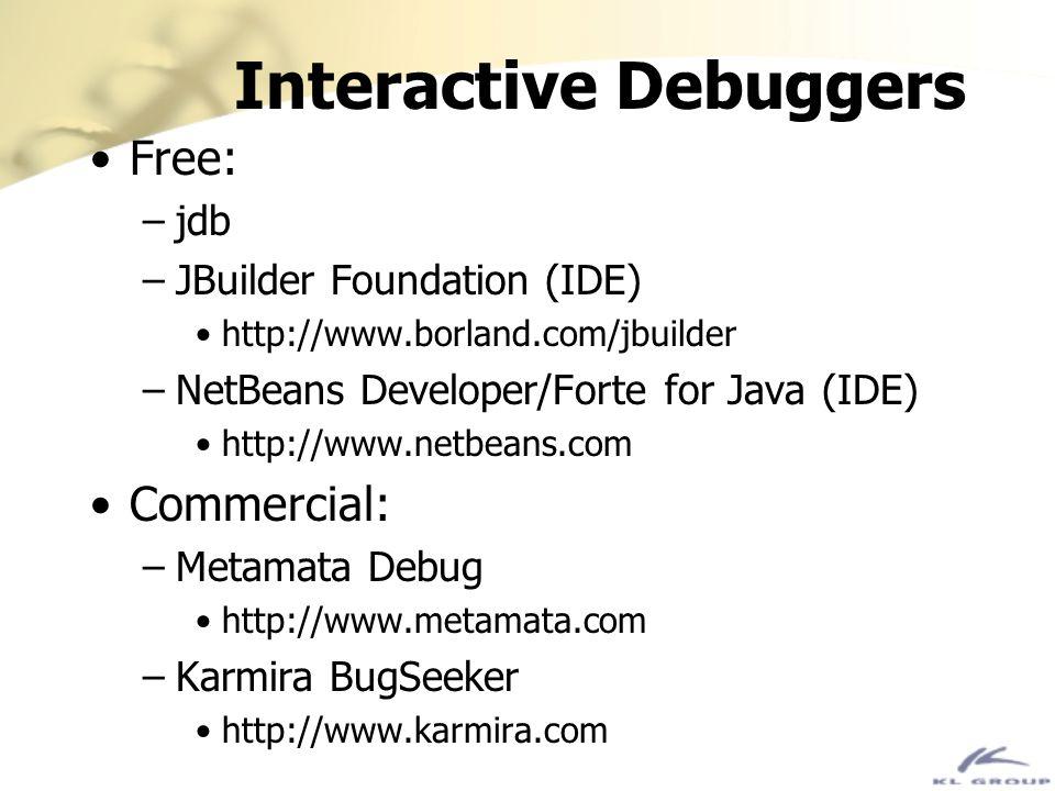 Interactive Debuggers Free: –jdb –JBuilder Foundation (IDE) http://www.borland.com/jbuilder –NetBeans Developer/Forte for Java (IDE) http://www.netbea
