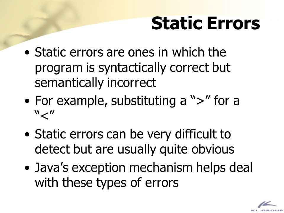 Dynamic Errors The dynamic error is the most insidious kind of errors Dynamic errors occur in code which is both semantically and syntactically correct but where implicit assumptions have been violated The prevention of dynamic errors is a major focus of software engineering