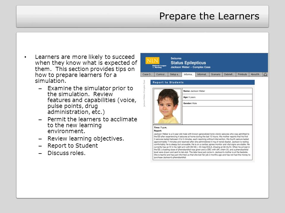 Prepare the Learners Learners are more likely to succeed when they know what is expected of them.