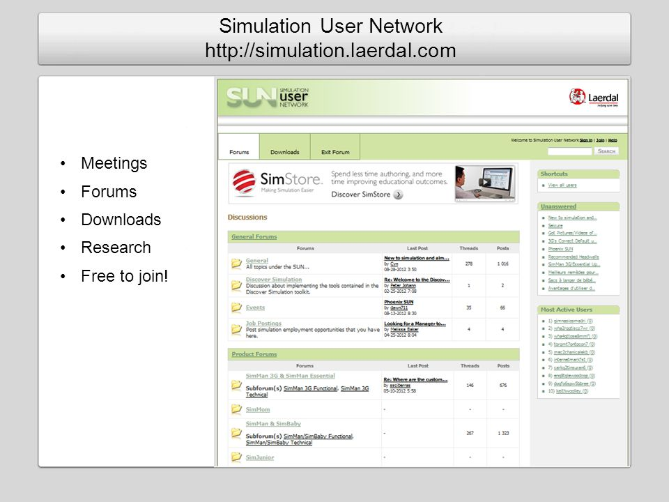 Simulation User Network http://simulation.laerdal.com Meetings Forums Downloads Research Free to join!