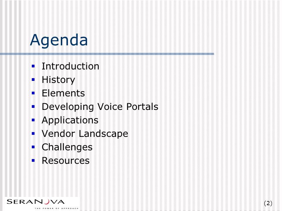 (13) History 3/2/1999 AT&T, Lucent & Motorola create VXML Forum No of Members: 17 8/25/1999 VoiceXML 0.9 Preliminary Spec Released No of Members: 61 3/7/2000 VoiceXML 1.0 Spec Released No of Members: 79 5/22/2000 VoiceXML 1.0 submitted to W3C No of Members: 150 Today, there are 281 members of the VoiceXML Forum (10/5/2000)
