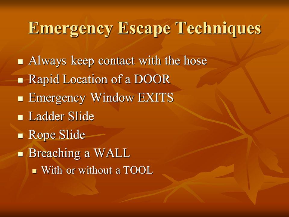 Emergency Escape Techniques Always keep contact with the hose Always keep contact with the hose Rapid Location of a DOOR Rapid Location of a DOOR Emer