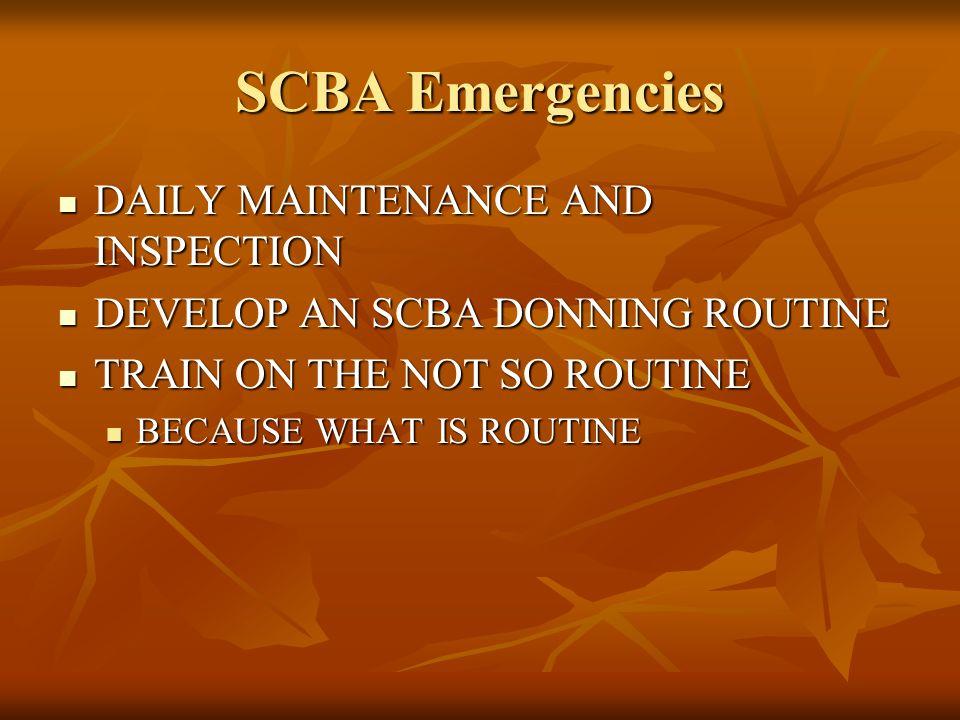 SCBA Emergencies DAILY MAINTENANCE AND INSPECTION DAILY MAINTENANCE AND INSPECTION DEVELOP AN SCBA DONNING ROUTINE DEVELOP AN SCBA DONNING ROUTINE TRA