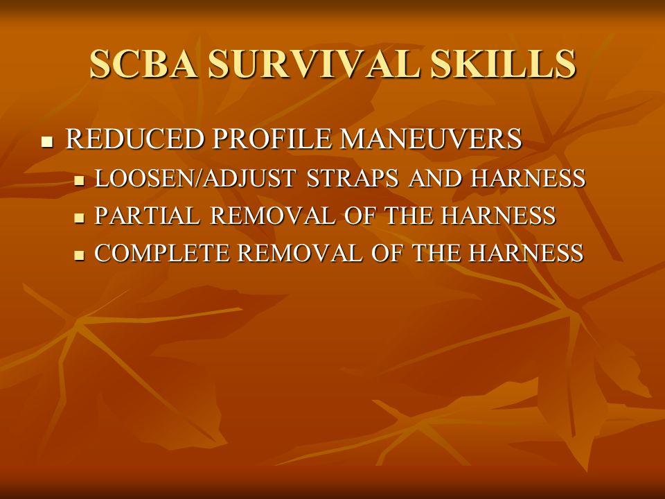 SCBA SURVIVAL SKILLS REDUCED PROFILE MANEUVERS REDUCED PROFILE MANEUVERS LOOSEN/ADJUST STRAPS AND HARNESS LOOSEN/ADJUST STRAPS AND HARNESS PARTIAL REM