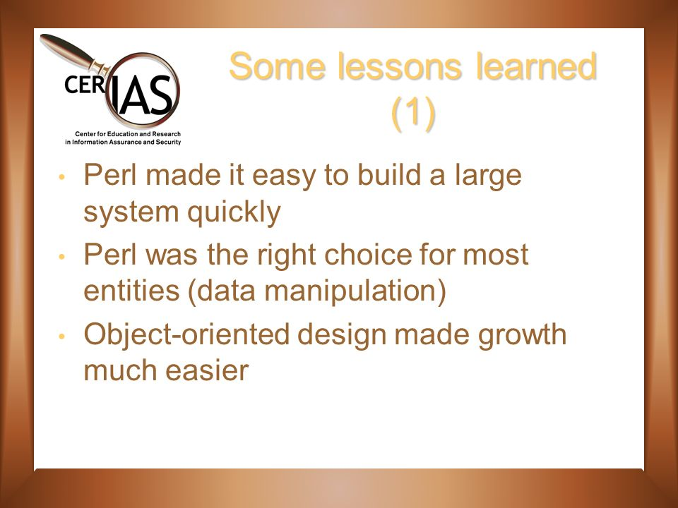 Some lessons learned (1) Perl made it easy to build a large system quickly Perl was the right choice for most entities (data manipulation) Object-oriented design made growth much easier