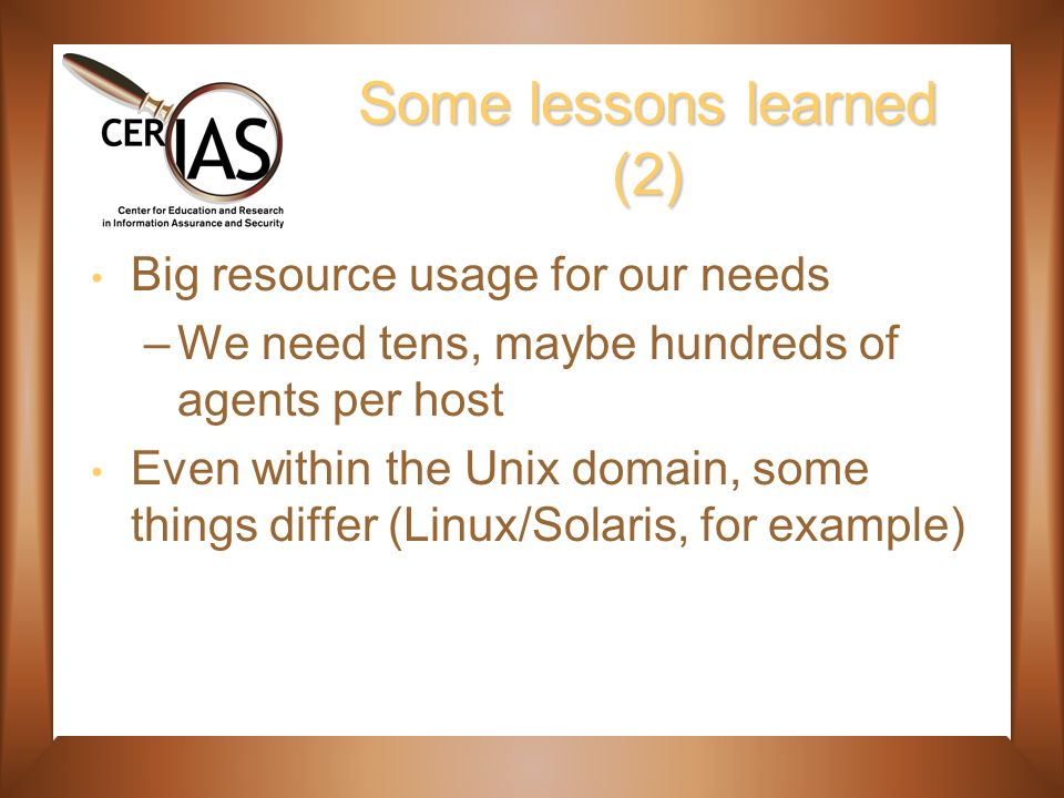 Some lessons learned (2) Big resource usage for our needs –We need tens, maybe hundreds of agents per host Even within the Unix domain, some things differ (Linux/Solaris, for example)