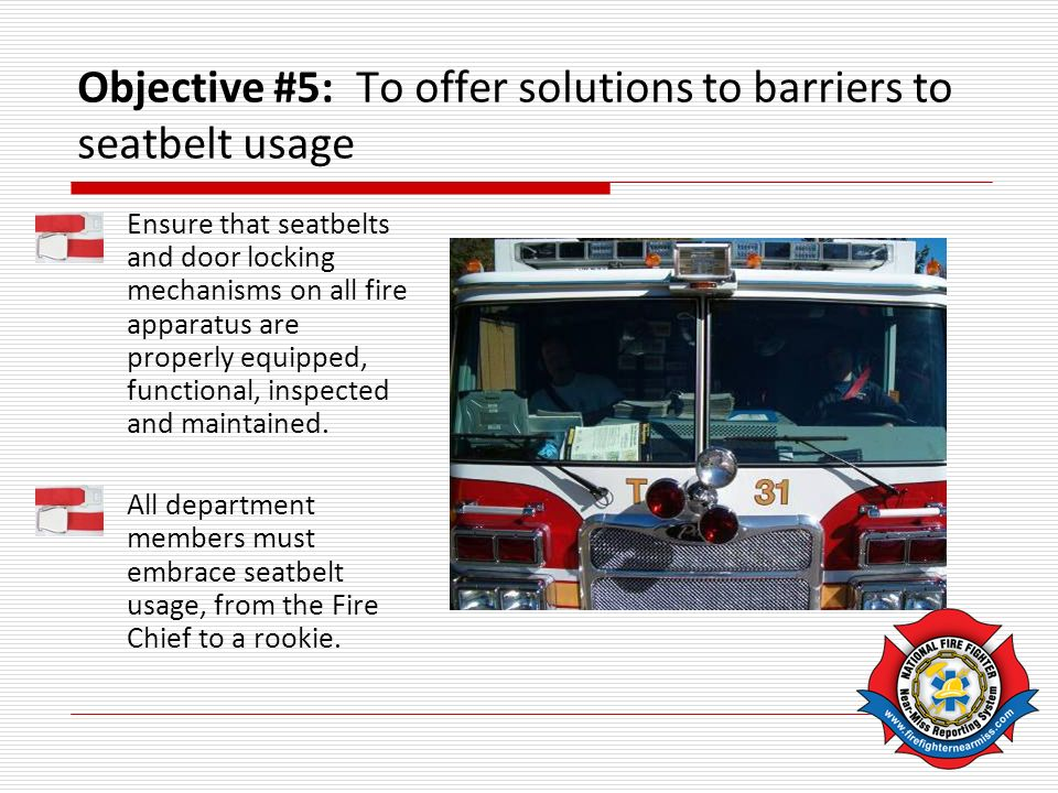 Ensure that seatbelts and door locking mechanisms on all fire apparatus are properly equipped, functional, inspected and maintained.