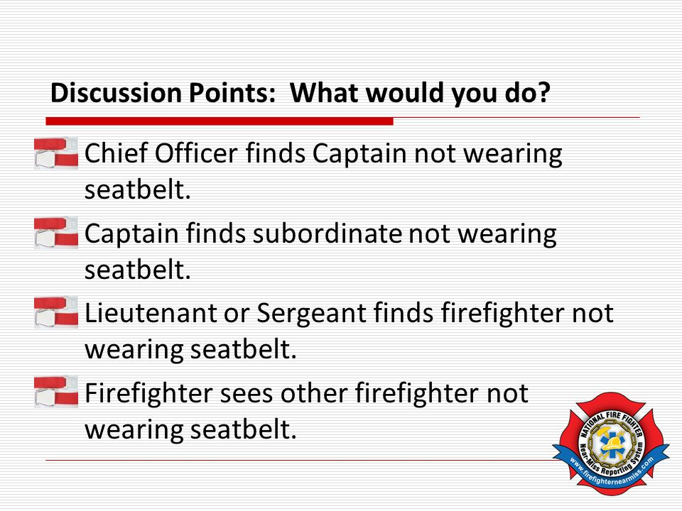 Discussion Points: What would you do. Chief Officer finds Captain not wearing seatbelt.