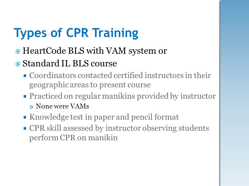 Types of CPR Training HeartCode BLS with VAM system or Standard IL BLS course Coordinators contacted certified instructors in their geographic areas t