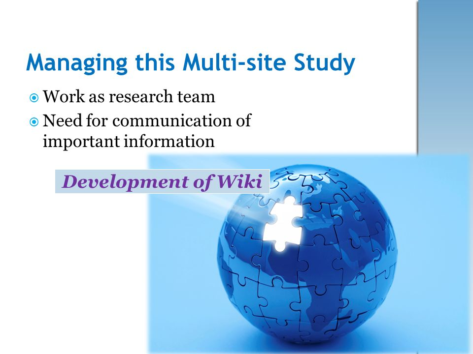 Work as research team Need for communication of important information Managing this Multi-site Study Development of Wiki