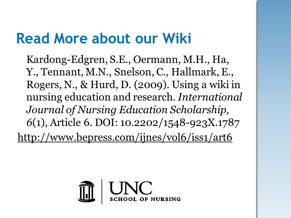 Read More about our Wiki Kardong-Edgren, S.E., Oermann, M.H., Ha, Y., Tennant, M.N., Snelson, C., Hallmark, E., Rogers, N., & Hurd, D. (2009). Using a