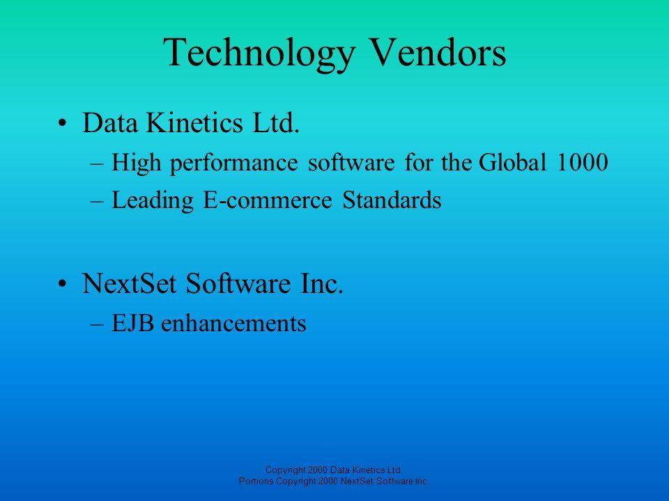 Copyright 2000 Data Kinetics Ltd. Portions Copyright 2000 NextSet Software Inc. Technology Vendors Data Kinetics Ltd. –High performance software for t