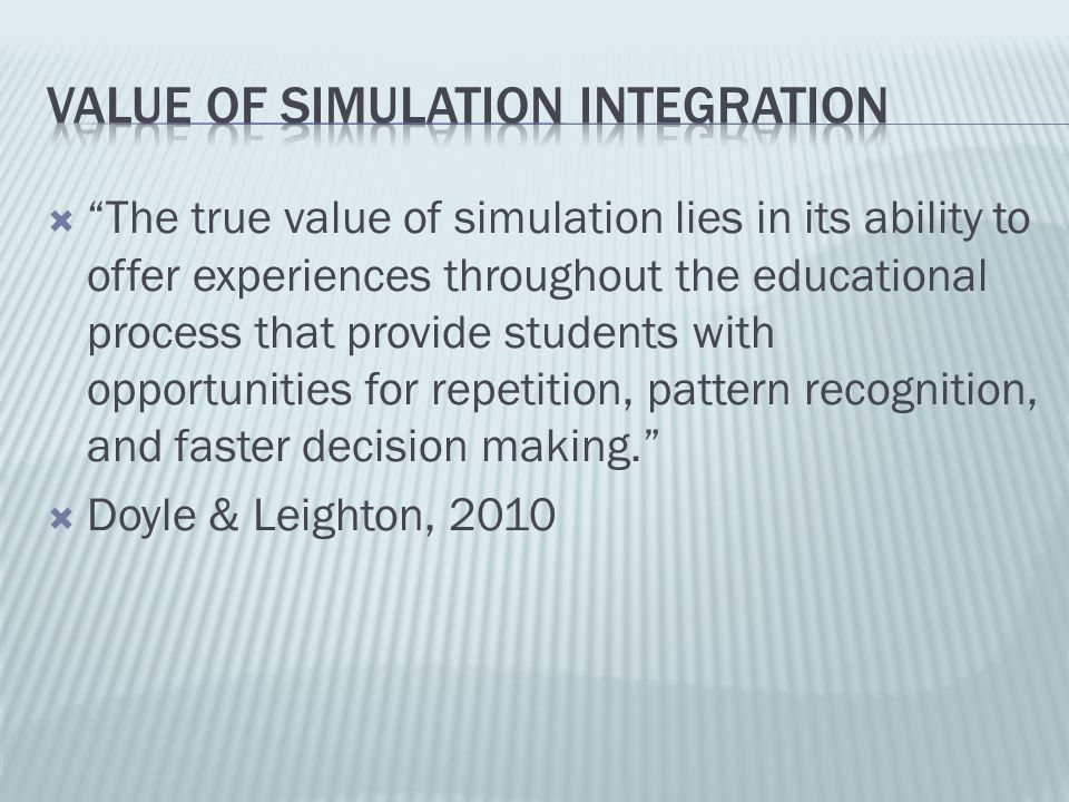 The true value of simulation lies in its ability to offer experiences throughout the educational process that provide students with opportunities for