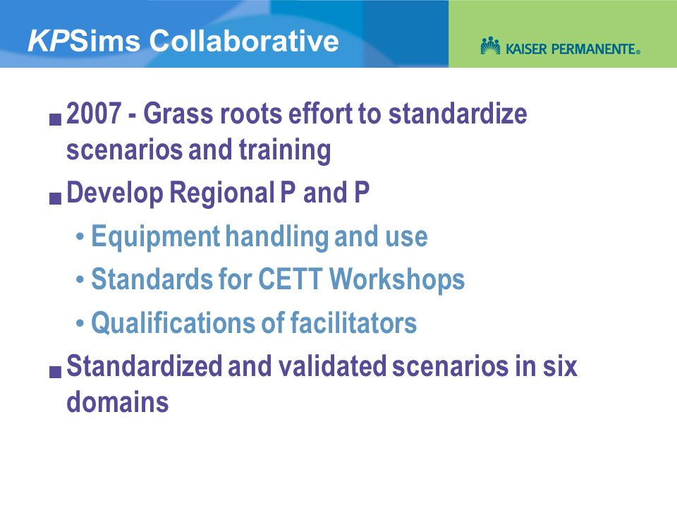 KPSims Collaborative 2007 - Grass roots effort to standardize scenarios and training Develop Regional P and P Equipment handling and use Standards for