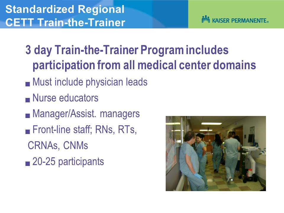 Standardized Regional CETT Train-the-Trainer 3 day Train-the-Trainer Program includes participation from all medical center domains Must include physi