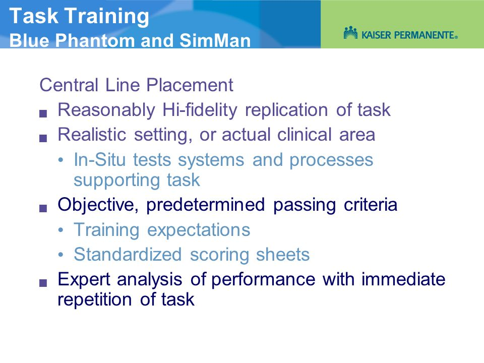 Task Training Blue Phantom and SimMan Central Line Placement Reasonably Hi-fidelity replication of task Realistic setting, or actual clinical area In-