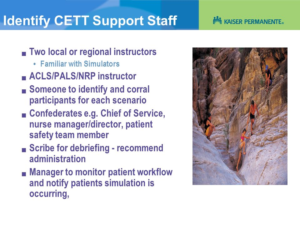 Identify CETT Support Staff Two local or regional instructors Familiar with Simulators ACLS/PALS/NRP instructor Someone to identify and corral partici
