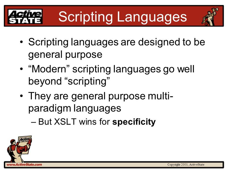 Copyright 2001, ActiveState Scripting Languages Scripting languages are designed to be general purpose Modern scripting languages go well beyond scrip