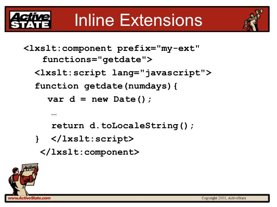 Copyright 2001, ActiveState Inline Extensions function getdate(numdays){ var d = new Date(); … return d.toLocaleString(); }
