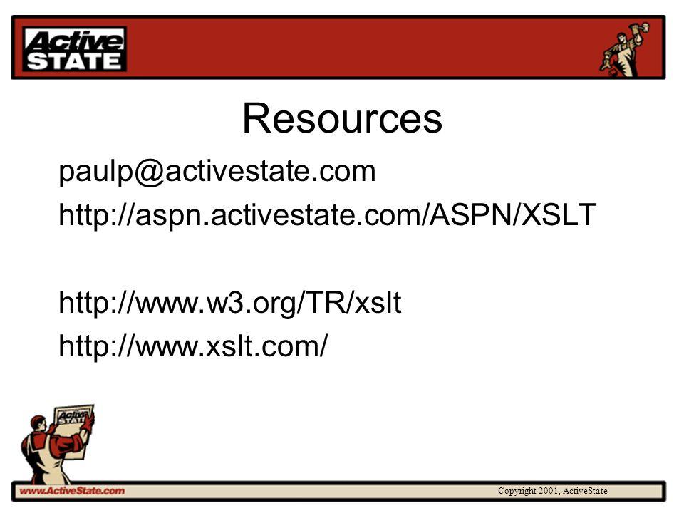 Copyright 2001, ActiveState Resources paulp@activestate.com http://aspn.activestate.com/ASPN/XSLT http://www.w3.org/TR/xslt http://www.xslt.com/
