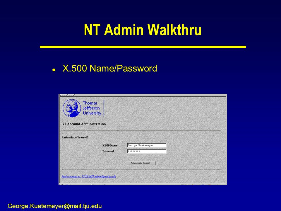 George.Kuetemeyer@mail.tju.edu NT Admin Walkthru l X.500 Name/Password