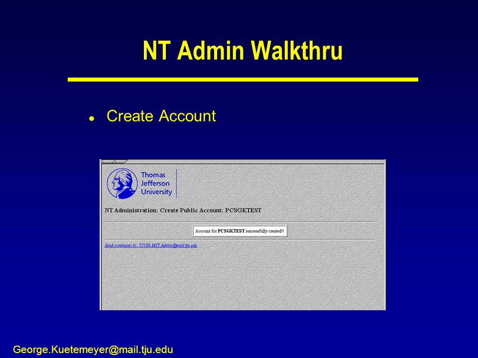 George.Kuetemeyer@mail.tju.edu NT Admin Walkthru l Create Account