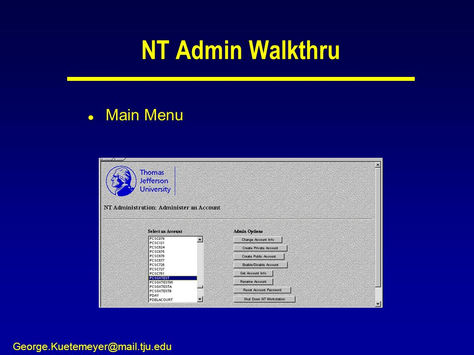 George.Kuetemeyer@mail.tju.edu NT Admin Walkthru l Main Menu