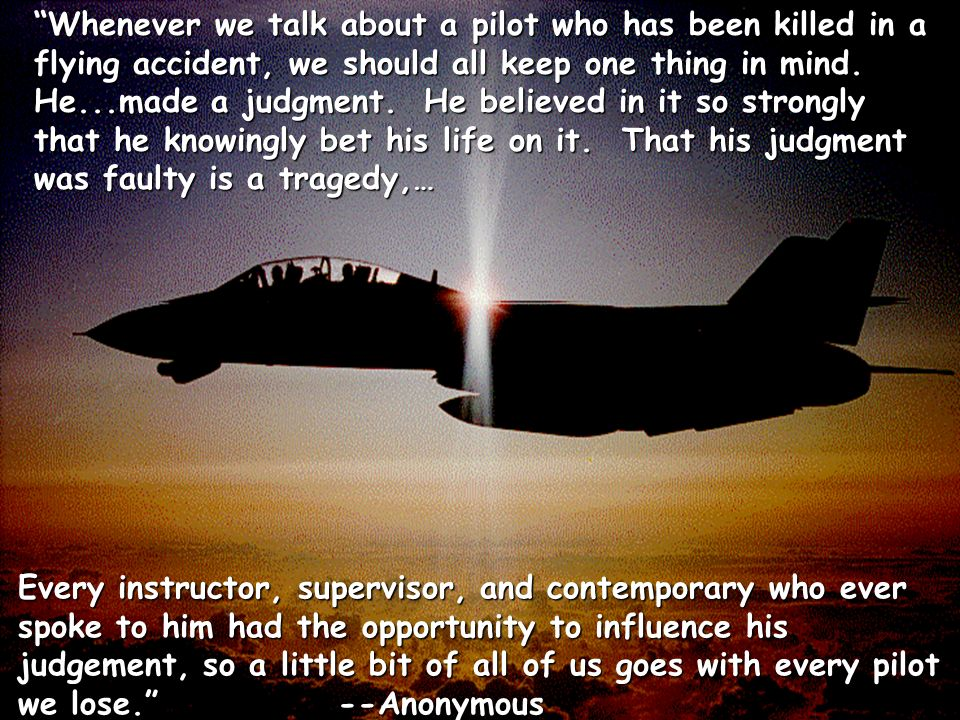 JSSC, 1998 HFACS - The first step in the risk management process Whenever we talk about a pilot who has been killed in a flying accident, we should all keep one thing in mind.