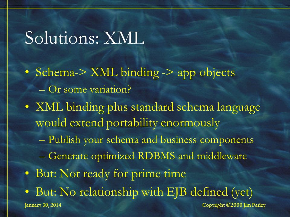 January 30, 2014 Copyright Jim Farley Solutions: XML Schema-> XML binding -> app objects –Or some variation.