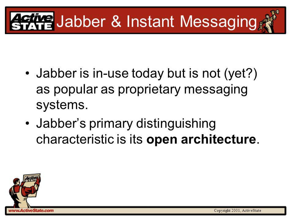 Copyright 2001, ActiveState Jabber & Instant Messaging Jabber is in-use today but is not (yet?) as popular as proprietary messaging systems. Jabbers p