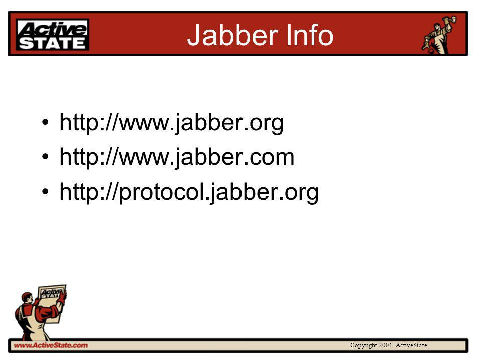Copyright 2001, ActiveState Jabber Info http://www.jabber.org http://www.jabber.com http://protocol.jabber.org