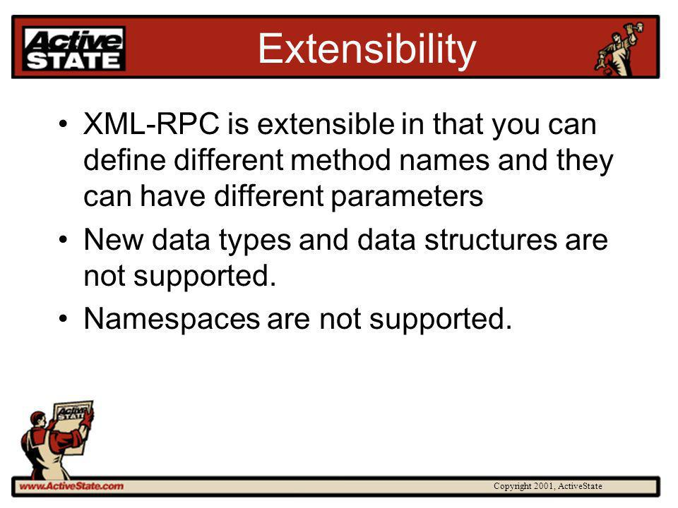 Copyright 2001, ActiveState Extensibility XML-RPC is extensible in that you can define different method names and they can have different parameters N