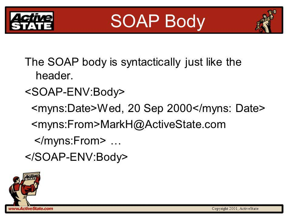 Copyright 2001, ActiveState SOAP Body The SOAP body is syntactically just like the header. Wed, 20 Sep 2000 MarkH@ActiveState.com …