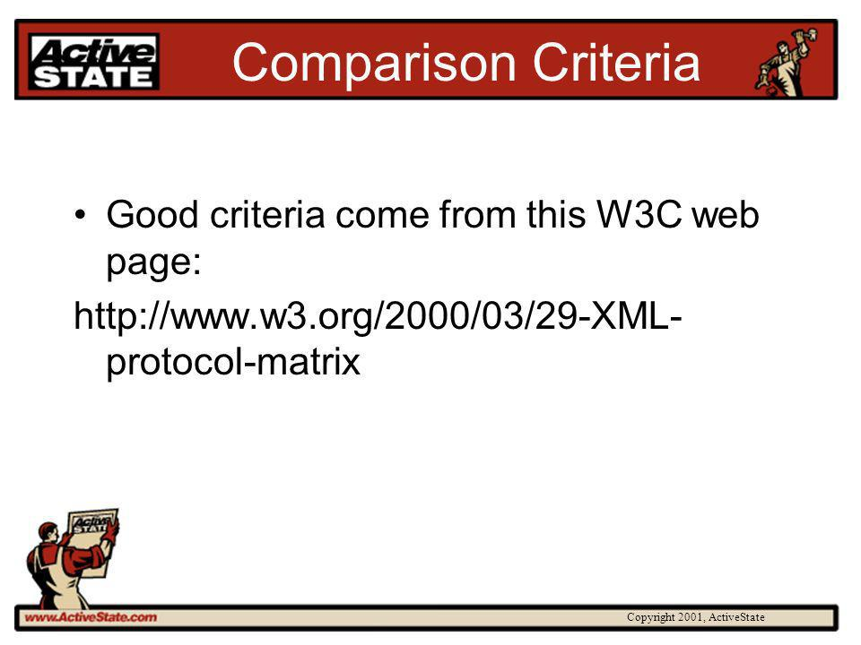 Copyright 2001, ActiveState Comparison Criteria Good criteria come from this W3C web page:   protocol-matrix