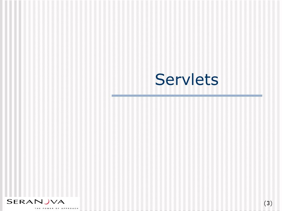 (4) Servlets Java based web server extension mechanism Based on HTTP request- response Paradigm Multi threaded, Session Management Versions J2EE v1.2 – Servlets 2.2 J2EE v1.3 - 2.3 (Draft) Usage Scenarios Creating dynamic web applications Finer control than JSP