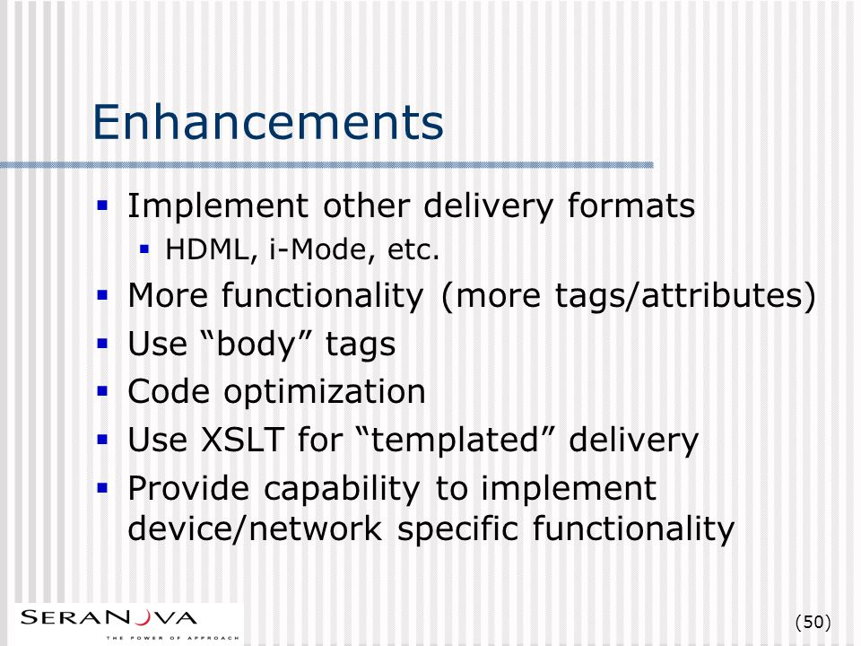 (50) Enhancements Implement other delivery formats HDML, i-Mode, etc.
