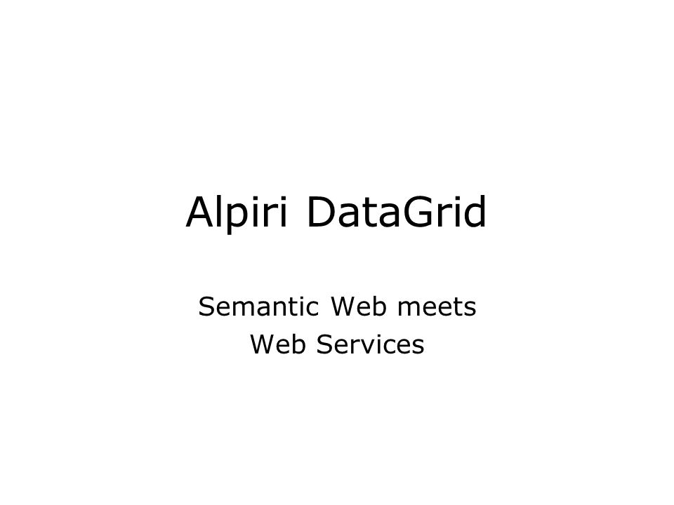 Alpiri DataGrid Semantic Web meets Web Services