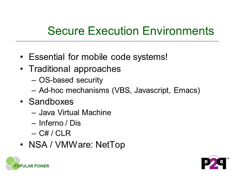 Secure Execution Environments Essential for mobile code systems.