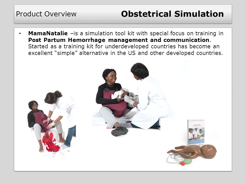 MamaNatalie –is a simulation tool kit with special focus on training in Post Partum Hemorrhage management and communication. Started as a training kit