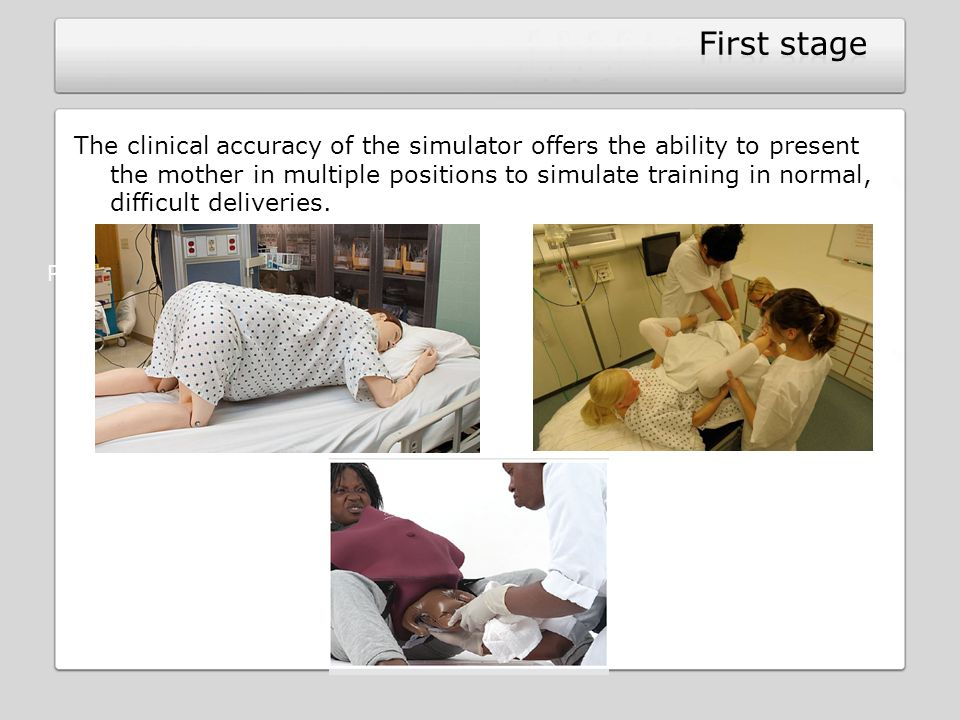 The clinical accuracy of the simulator offers the ability to present the mother in multiple positions to simulate training in normal, difficult delive