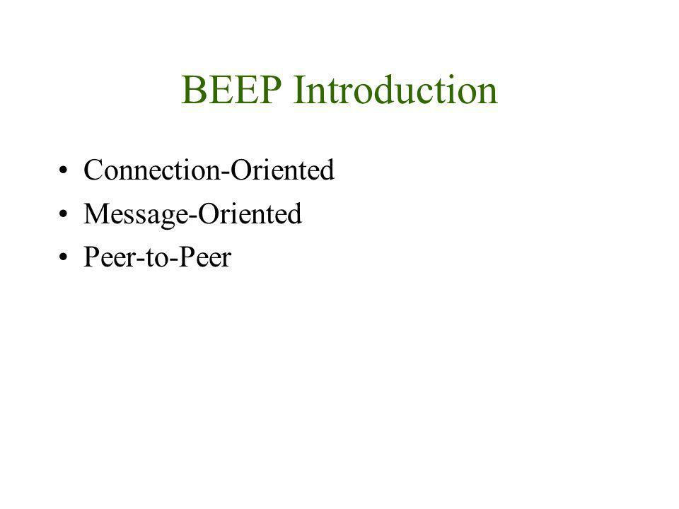 BEEP Introduction Connection-Oriented Message-Oriented Peer-to-Peer