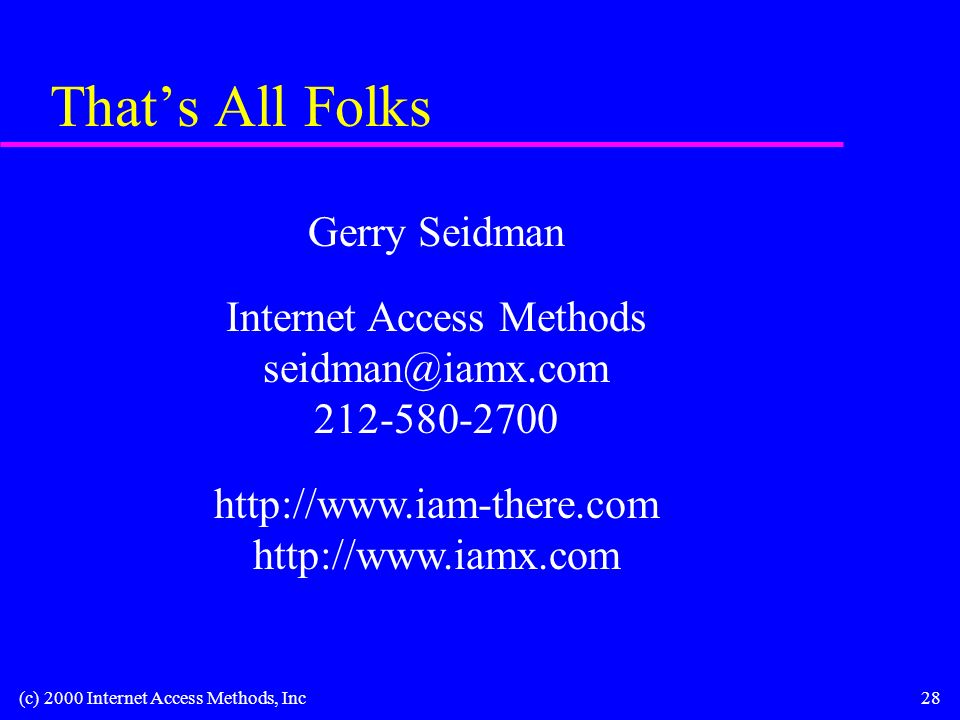 (c) 2000 Internet Access Methods, Inc28 Thats All Folks Gerry Seidman Internet Access Methods
