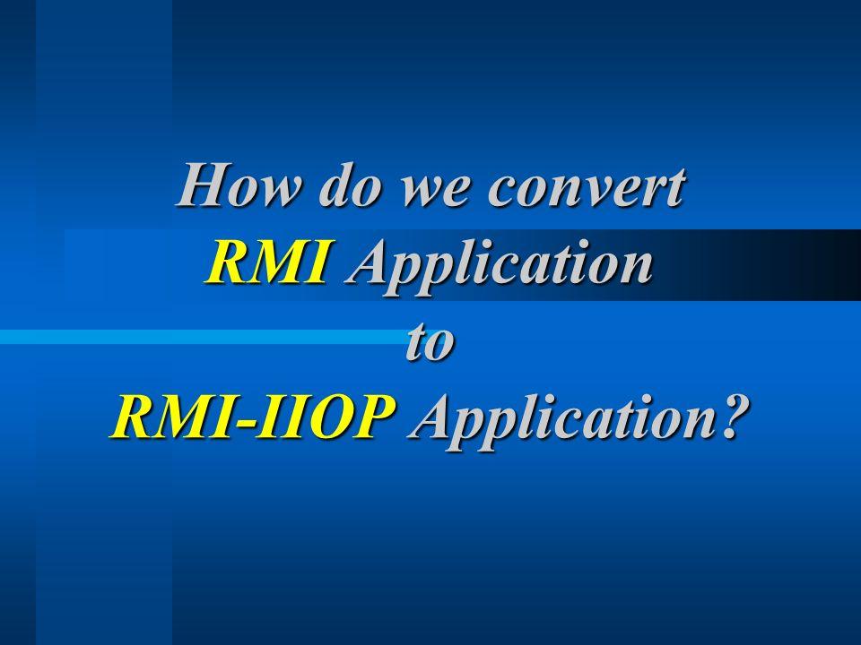 How do we convert RMI Application to RMI-IIOP Application?