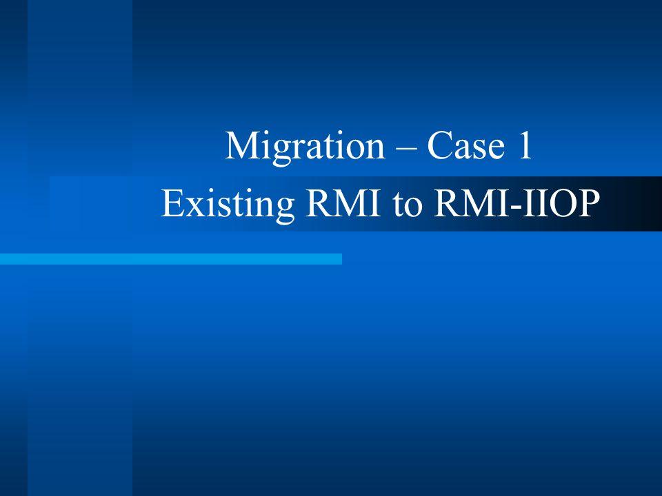 Migration – Case 1 Existing RMI to RMI-IIOP