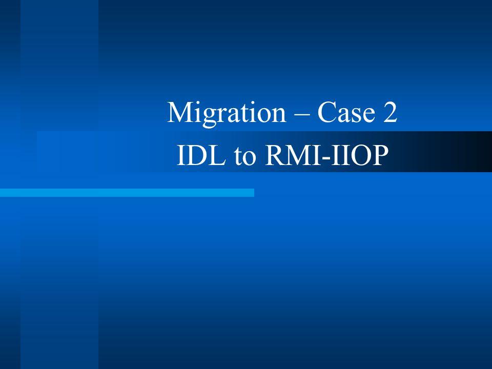 Migration – Case 2 IDL to RMI-IIOP