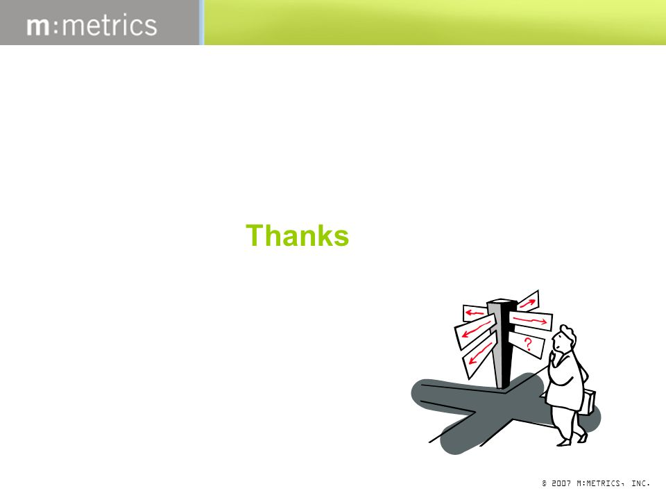 © 2007 M:METRICS, INC. Thanks