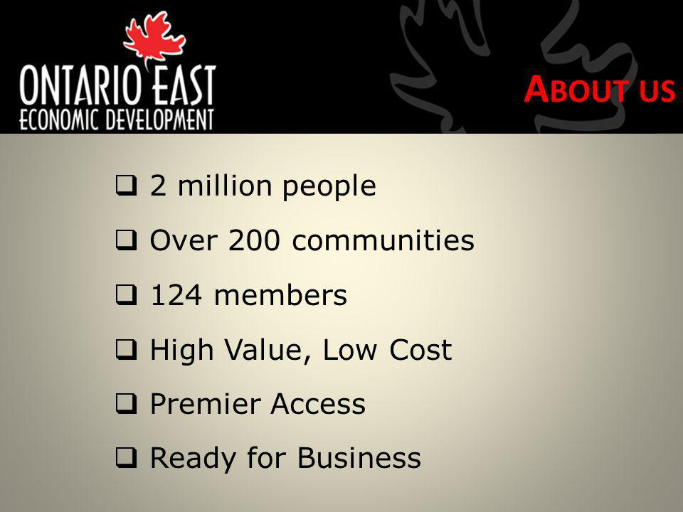 2 million people Over 200 communities 124 members High Value, Low Cost Premier Access Ready for Business A BOUT US