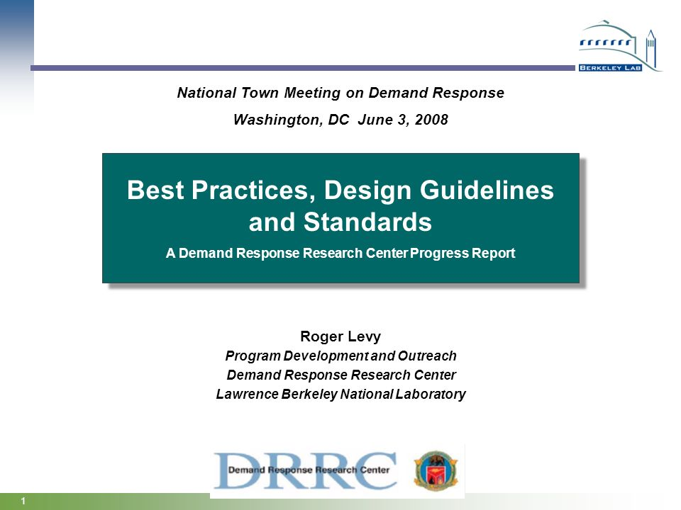 1 Best Practices, Design Guidelines and Standards A Demand Response Research Center Progress Report Best Practices, Design Guidelines and Standards A