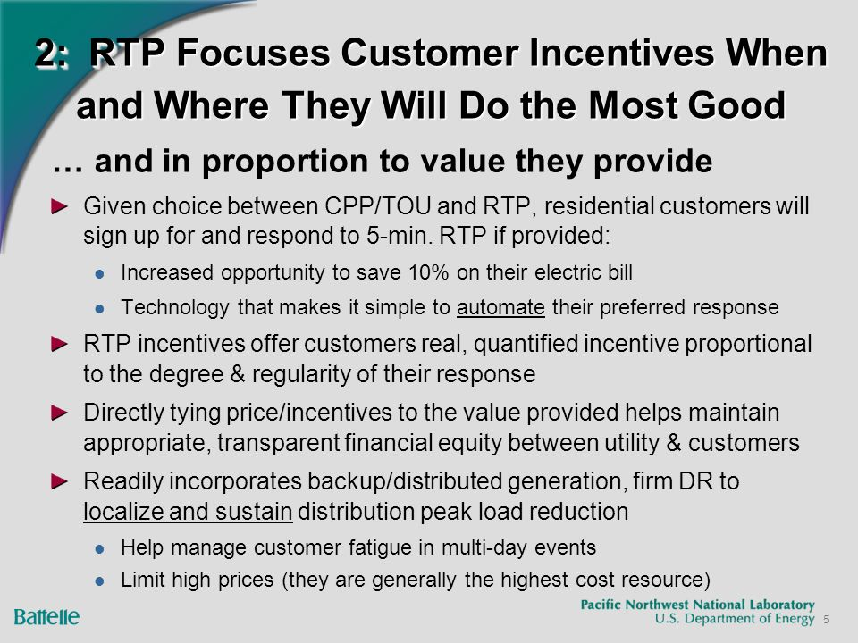 5 2: RTP Focuses Customer Incentives When and Where They Will Do the Most Good … and in proportion to value they provide Given choice between CPP/TOU